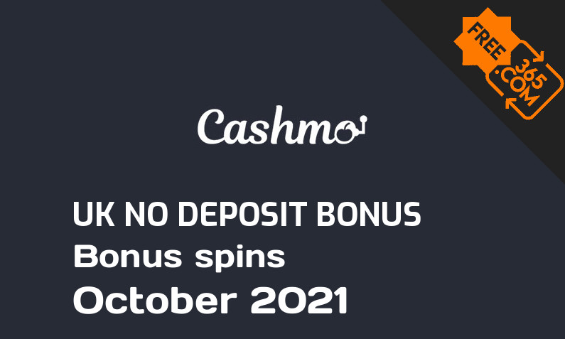 No deposit bonus spins for UK players from Cashmo Casino October 2021, 50 bonus spins no deposit UK